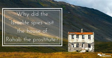 Why did the Israelite spies visit the house of Rahab the