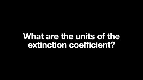 What are the units of the extinction coefficient? - YouTube